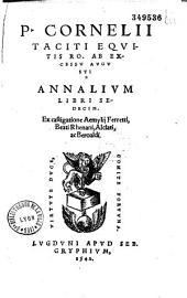 P. Cornelii Taciti equitis Ro. ab excessu Augusti Annalium libri sedecim. Ex castigatione Aemylii Ferretti, Beati Rhenani, Alciati, ac Beroaldi
