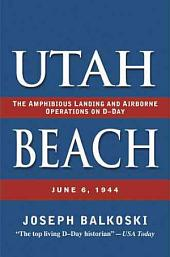 Utah Beach: The Amphibious Landing and Airborne Operations on D-day, June 6, 1944