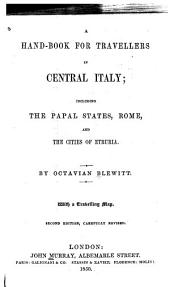 A hand-book for travellers in central Italy: including the Papal states, Rome, and the cities of Etruria