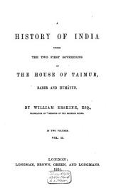 A History of India Under the Two First Sovereigns of the House of Taimur, Báber and Humáyun: Volume 2
