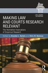 Making Law and Courts Research Relevant: The Normative Implications of Empirical Research