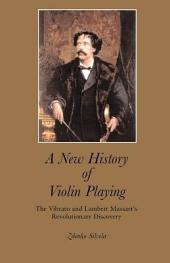 A New History of Violin Playing: The Vibrato and Lambert Massart's Revolutionary Discovery