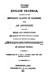 English Grammar, Adapted to the Different Classes of Learners: With an Appendix, Containing Rules and Observations, for Assisting the More Advanced Students to Write with Perspicuity and Accuracy ...