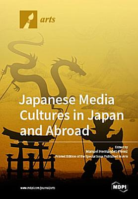 Japanese Media Cultures in Japan and Abroad  Transnational Consumption of Manga  Anime  and Media Mixes