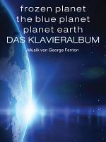Frozen Planet  The Blue Planet  Planet Earth  Das Klavieralbum PDF