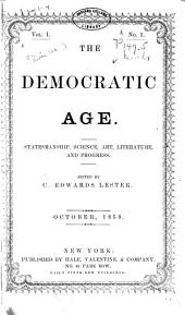 The Democratic Age: Statesmanship, Science, Art, Literature, and Progress, Volume 1, Issues 1-4