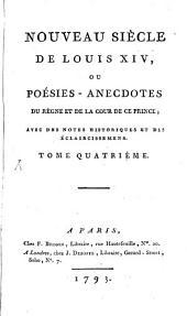 Nouveau Siècle De Louis XIV, Ou Poésies-Anecdotes Du Règne Et De La Cour De Ce Prince: Avec Des Notes Historiques Et Des Eclaircissemens, Volume4