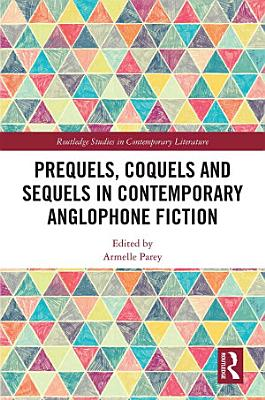 Prequels  Coquels and Sequels in Contemporary Anglophone Fiction