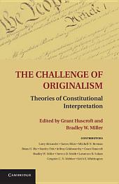 The Challenge of Originalism: Theories of Constitutional Interpretation