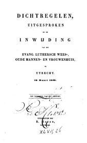Dichtregelen, uitgesproken bij de inwijding van het Evang. Luthersch wees- oude mannen- en vrouwenhuis, te Utrecht: Volume 1