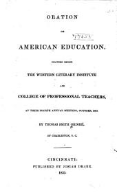 Oration on American Education, Delivered Before the Western Literary Institute and College of Professional Teachers ... 1834