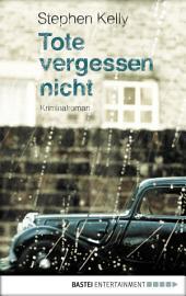 Tote vergessen nicht: Kriminalroman