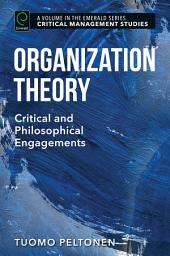 Organization Theory: Critical and Philosophical Engagements