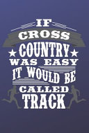 If Cross Country Was Easy It Would Be Called Track