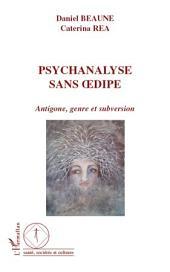 Psychanalyse sans Oedipe: Antigone, genre et subversion