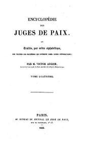 Encyclopédie des juges de paix, ou Traités, par ordre alphabétique, sur toutes les matières qui entrent dans leurs attributions: Volume4