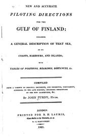 New and Accurate Piloting Directions for the Gulf of Finland: Including a General Description of that Sea,of Its Coasts,harbours,and Islands