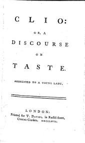 Clio Or, a Discourse on Taste: Addressed to a Young Lady