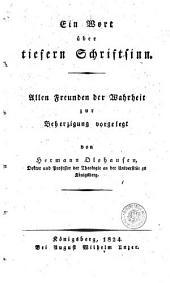 Ein Wort über tiefern Schriftsinn. Allen freunden der wahreit zur beherzigung vorgelegt. Von Hermann Olshausen ..