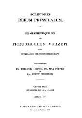 Scriptores rerum Prussicarum: die Geschichtsquellen der Preussischen Vorzeit bis zum Untergange der Ordensherrschaft, Band 5