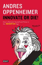 Innovate or Die!: How to Reinvent Yourself and Thrive in the INNOVATION Age