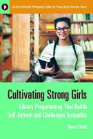 Cultivating Strong Girls  Library Programming That Builds Self Esteem and Challenges Inequality PDF
