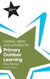 Games, Ideas and Activities for Primary Outdoor Learning: Edition 2