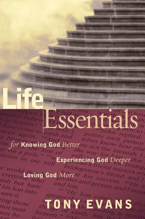 Life Essentials for Knowing God Better  Experiencing God Deeper  Loving God More PDF