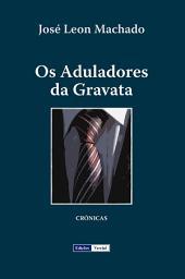 Os Aduladores da Gravata: Textos sobre língua, cultura e literatura portuguesas