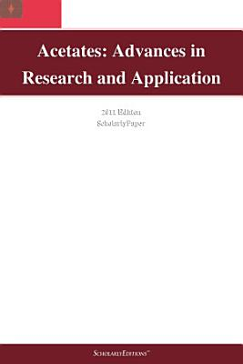Acetates: Advances in Research and Application: 2011 Edition