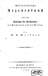 Der philosophische Arzt: Philosophische Arzeneykunst oder von Gebrechen der Sensationen, des Verstandes, und des Willens, Band 3