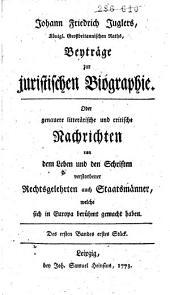 Beyträge zur juristischen Biographie, oder Genauere litterärische und critische Nachrichten von dem Leben und den Schriften verstorbener Rechtsgelehrten auch Staatsmänner, welche sich in Europa berühmt gemacht haben: Band 1