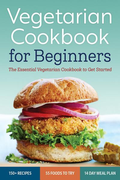 Download Vegetarian Cookbook for Beginners  The Essential Cookbook To Get Started Book
