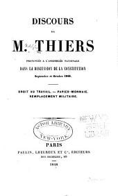 Discours de M. Thiers prononcés a l'Assemblée Nationale dans la discussion de la Constitution septembre et octobre 1848: droit au travail ; papier-monnaie ; remplacement militaire
