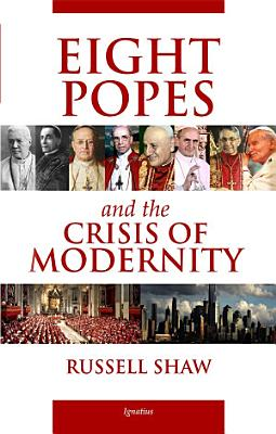 Eight Popes and the Crisis of Modernity PDF