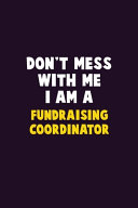 Don't Mess With Me, I Am A Fundraising Coordinator