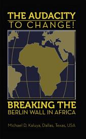 The AUDACITY to CHANGE: BREAKING the BERLIN WALL in AFRICA