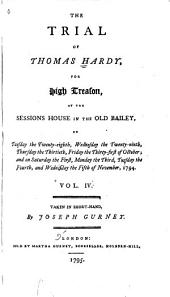 The Trial of Thomas Hardy for High Treason, at the Sessions House in the Old Bailey, on Tuesday the Twenty-eighth ... [to] Friday the Thirty-first of October: And on Saturday the First ... [to] Wednesday the Fifth of November, 1794 ... Taken in Short-hand, Volume 4
