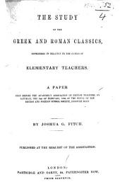 The Study of the Greek and Roman Classics, Considered in Relation to the Duties of Elementary Teachers, Etc