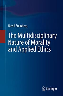 The Multidisciplinary Nature of Morality and Applied Ethics PDF