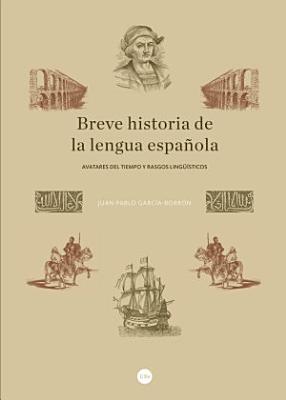 Breve historia de la lengua espa  ola  Avatares del tiempo y rasgos ling    sticos PDF