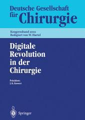 Digitale Revolution in der Chirurgie: 119. Kongress der Deutschen Gesellschaft für Chirurgie 07.– 10. Mai 2002, Berlin