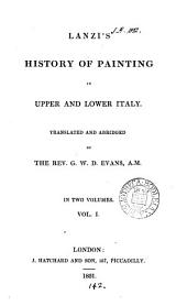 Lanzi's History of painting in upper and lower Italy, tr. and abridged by G. W. D. Evans: Volume 1