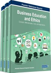 Business Education and Ethics: Concepts, Methodologies, Tools, and Applications: Concepts, Methodologies, Tools, and Applications