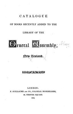 Catalogue of Books Recently Added to the Library of the General Assembly  New Zealand