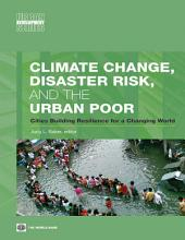 Climate Change, Disaster Risk, and the Urban Poor: Cities Building Resilience for a Changing World