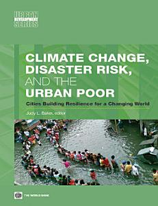 Climate Change  Disaster Risk  and the Urban Poor PDF