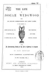 The Life of Josiah Wedgwood from His Private Correspondence and Family Papers in the Possession of Joseph Mayer ... [et Al] and Other Original Sources: With an Introductory Sketch of the Art of Pottery in England, Volume 2