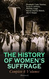 THE HISTORY OF WOMEN'S SUFFRAGE - Complete 6 Volumes (Illustrated)