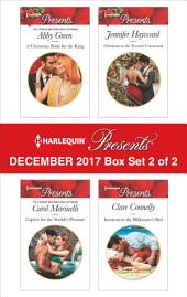 Harlequin Presents December 2017 - Box Set 2 of 2: A Christmas Bride for the King\Captive for the Sheikh's Pleasure\Christmas at the Tycoon's Command\Innocent in the Billionaire's Bed